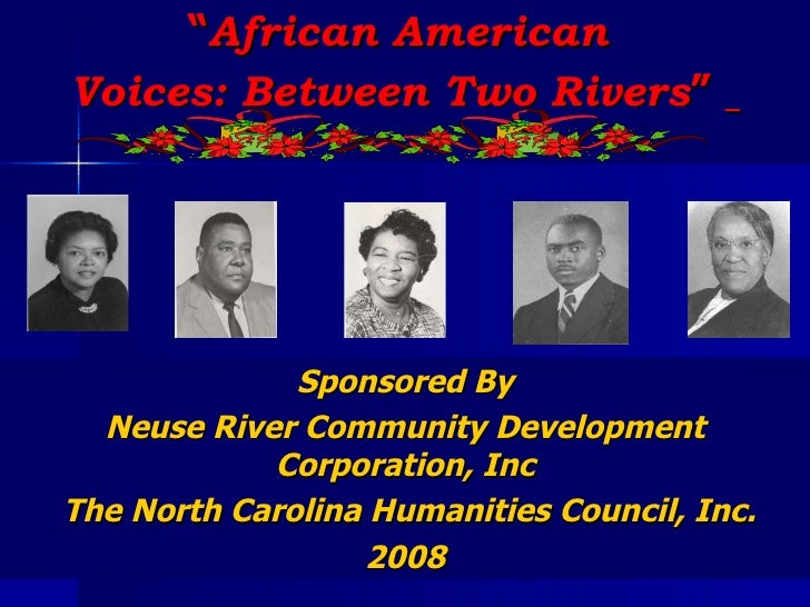 """ African American  Voices: Between Two Rivers ""   Sponsored By Neuse River Community Development Corporation, Inc The Nor..."