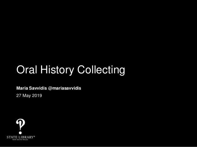 Oral History Collecting Maria Savvidis @mariasavvidis 27 May 2019