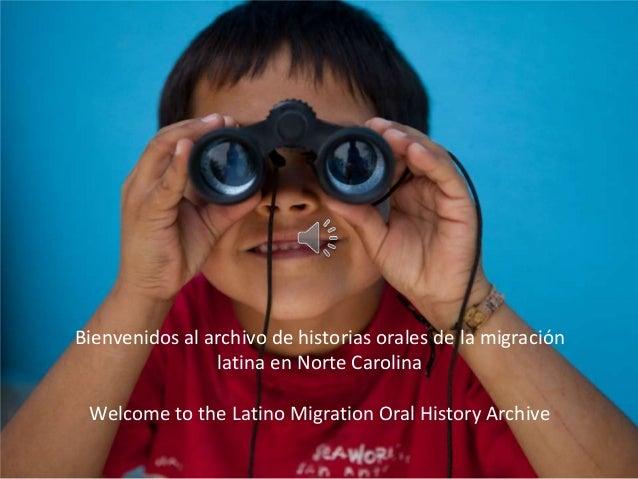 Bienvenidos al archivo de historias orales de la migraciónlatina en Norte CarolinaWelcome to the Latino Migration Oral His...