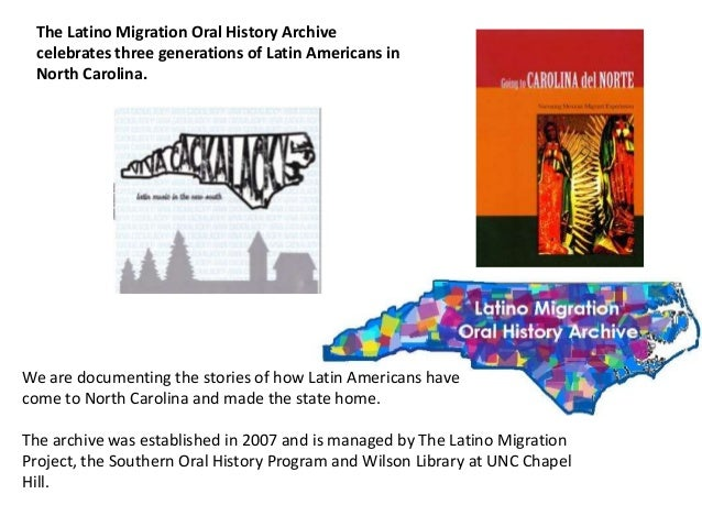 We are documenting the stories of how Latin Americans havecome to North Carolina and made the state home.The archive was e...