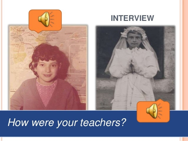 INTERVIEW How were your teachers?