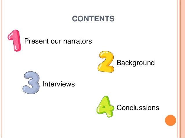 CONTENTS Present our narrators Background Interviews Conclussions