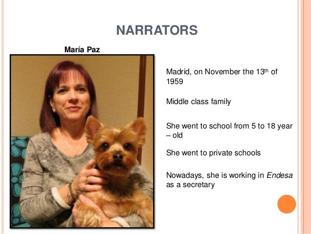 NARRATORS María Paz Madrid, on November the 13th of 1959 Middle class family She went to school from 5 to 18 year – old Sh...