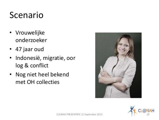 Scenario • Vrouwelijke onderzoeker • 47 jaar oud • Indonesië, migratie, oor log & conflict • Nog niet heel bekend met OH c...