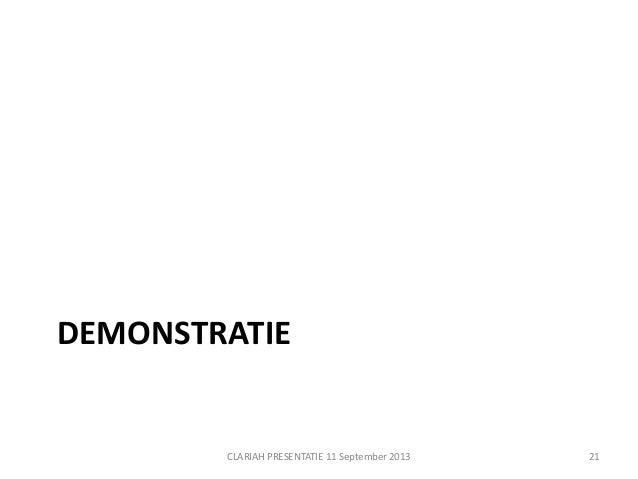 DEMONSTRATIE CLARIAH PRESENTATIE 11 September 2013 21