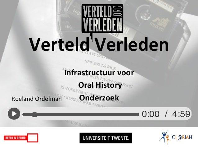 Verteld  Verleden      Infrastructuur  voor   Roeland  Ordelman      Oral  History     Onderzoek  ...
