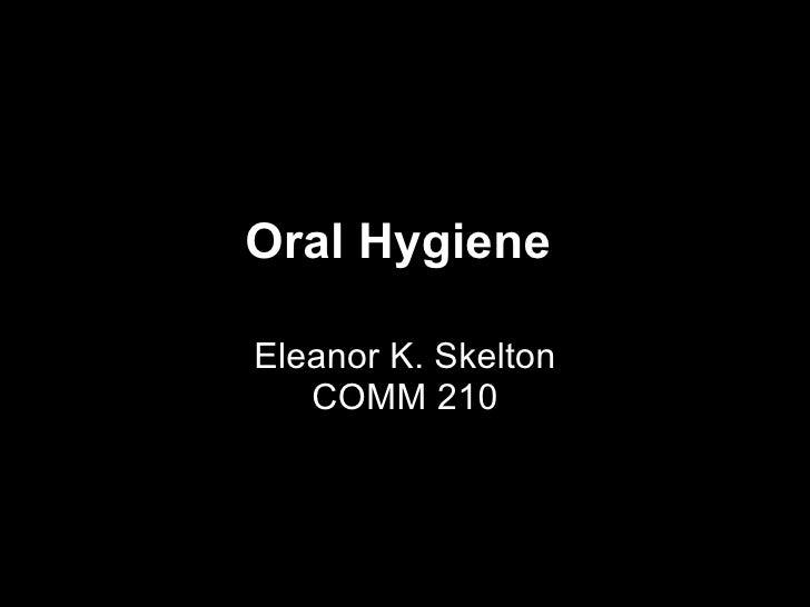 Oral HygieneEleanor K. Skelton   COMM 210