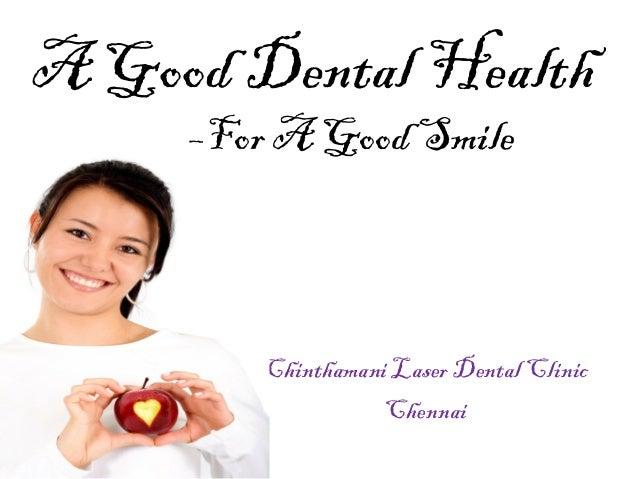 A Good Dental Health –For A Good Smile  Chinthamani Laser Dental Clinic Chennai