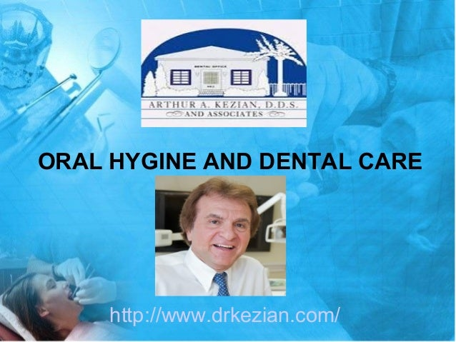 ORAL HYGINE AND DENTAL CARE http://www.drkezian.com/