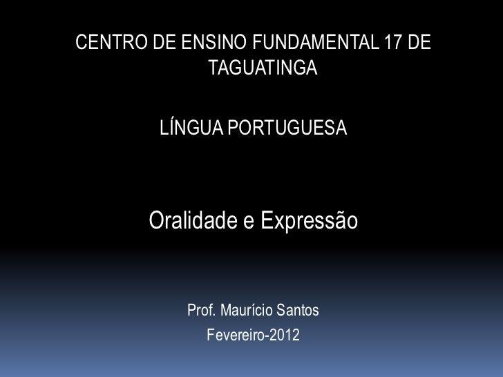 CENTRO DE ENSINO FUNDAMENTAL 17 DE            TAGUATINGA        LÍNGUA PORTUGUESA      Oralidade e Expressão          Prof...