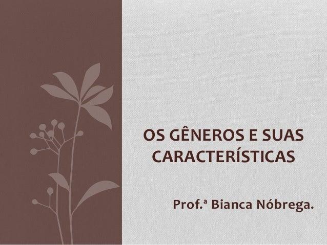 OS GÊNEROS E SUAS CARACTERÍSTICAS   Prof.ª Bianca Nóbrega.
