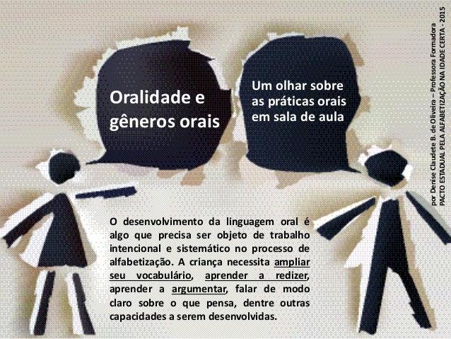 Oralidade e gêneros orais Um olhar sobre as práticas orais em sala de aula O desenvolvimento da linguagem oral é algo que ...