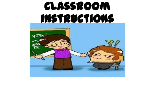 Classroom instructions