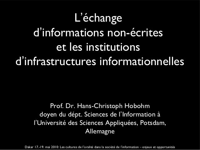 L'échanged'informations non-écriteset les institutionsd'infrastructures informationnellesProf. Dr. Hans-Christoph Hobohmdo...