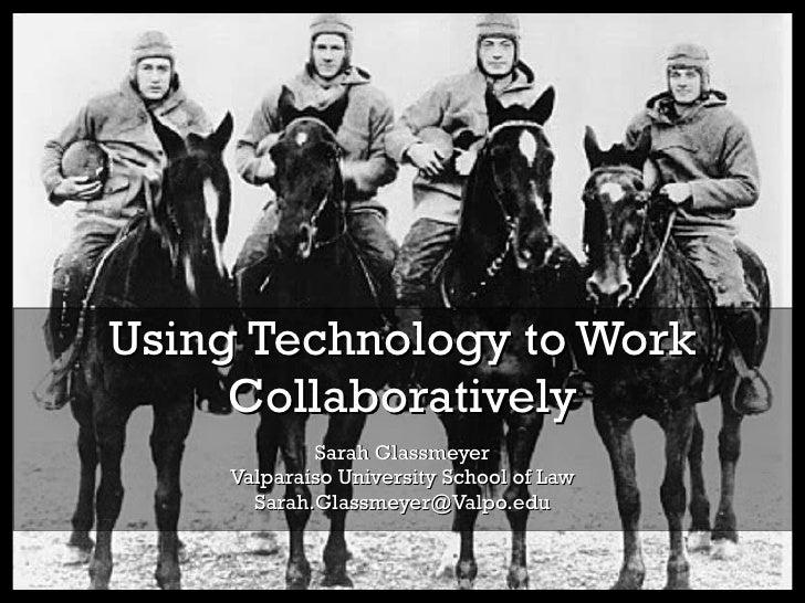 Sarah Glassmeyer Valparaiso University School of Law [email_address] Using Technology to Work Collaboratively