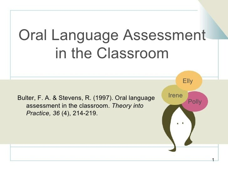 Oral Language Assessment in the Classroom Bulter, F. A. & Stevens, R. (1997). Oral language    assessment in the classroom...