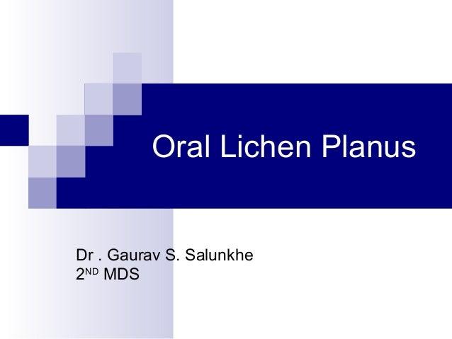 Oral Lichen Planus Dr . Gaurav S. Salunkhe 2ND MDS