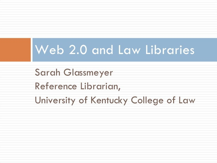 <ul><li>Sarah Glassmeyer </li></ul><ul><li>Reference Librarian, </li></ul><ul><li>University of Kentucky College of Law </...