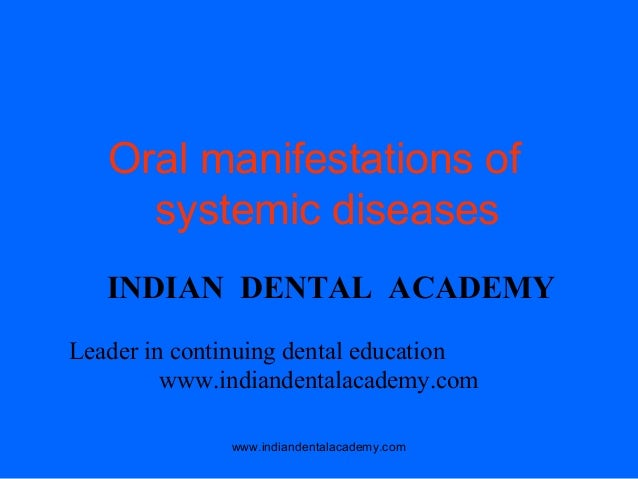 Oral manifestations of systemic diseases INDIAN DENTAL ACADEMY Leader in continuing dental education www.indiandentalacade...