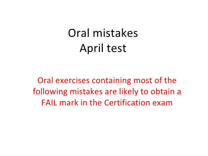 Oral mistakes April test Oral exercises containing most of the following mistakes are likely to obtain a FAIL mark in the ...