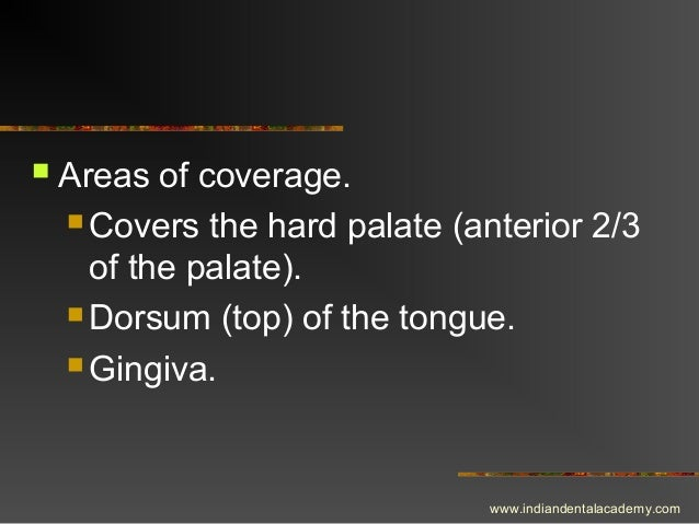  Areas of coverage.  Covers the hard palate (anterior 2/3 of the palate).  Dorsum (top) of the tongue.  Gingiva. www.i...