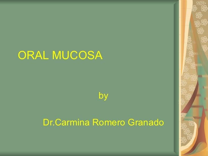 ORAL MUCOSA              by   Dr.Carmina Romero Granado