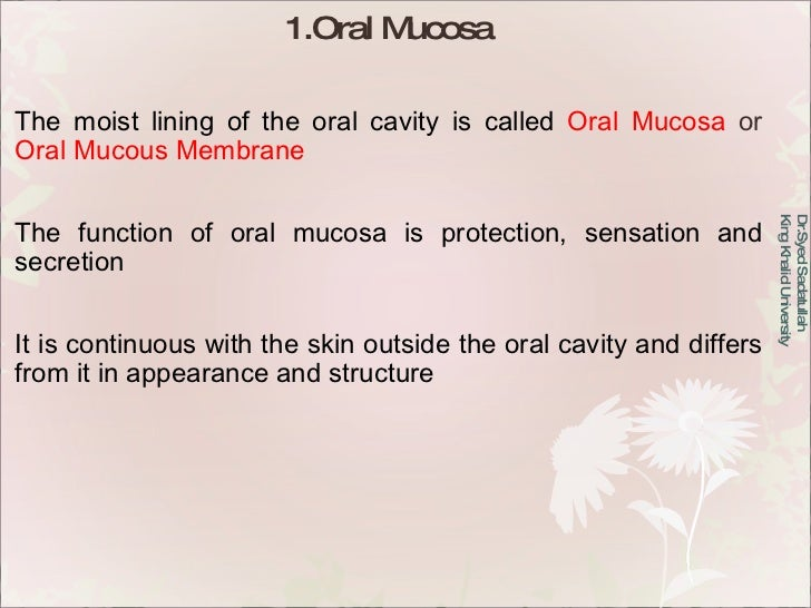 1.Oral Mucosa The moist lining of the oral cavity is called  Oral Mucosa  or  Oral Mucous Membrane The function of oral mu...
