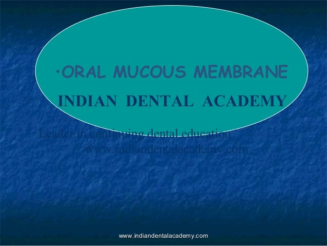 •ORAL MUCOUS MEMBRANE INDIAN DENTAL ACADEMY Leader in continuing dental education www.indiandentalacademy.com  www.indiand...