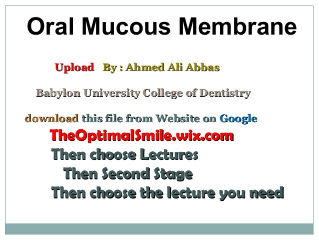 Oral Mucous Membrane UploadUpload By : Ahmed Ali AbbasBy : Ahmed Ali Abbas Babylon University College of DentistryBabylon ...