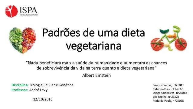 """Padrões de uma dieta vegetariana """"Nada beneficiará mais a saúde da humanidade e aumentará as chances de sobrevivência da v..."""
