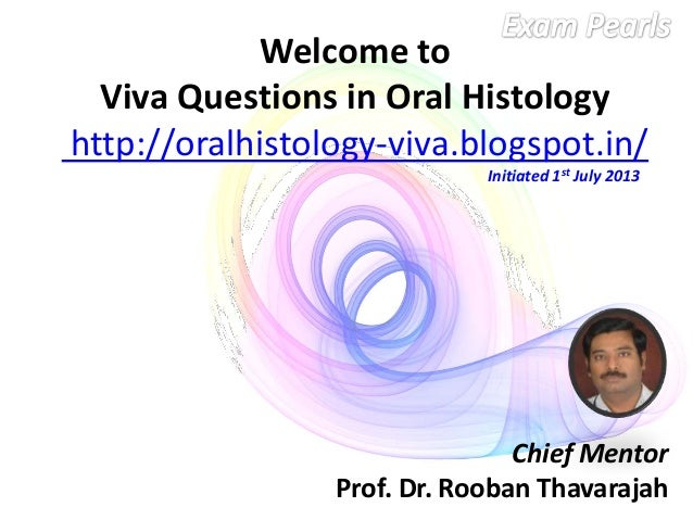 Welcome to Viva Questions in Oral Histology http://oralhistology-viva.blogspot.in/ Chief Mentor Prof. Dr. Rooban Thavaraja...