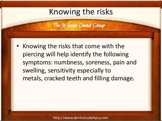 http://www.dentistcudahyca.com Knowing the risks • Knowing the risks that come with the piercing will help identify the fo...