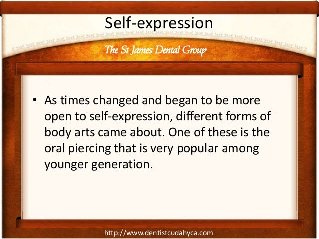 http://www.dentistcudahyca.com Self-expression • As times changed and began to be more open to self-expression, different ...