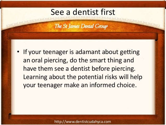 http://www.dentistcudahyca.com See a dentist first • If your teenager is adamant about getting an oral piercing, do the sm...