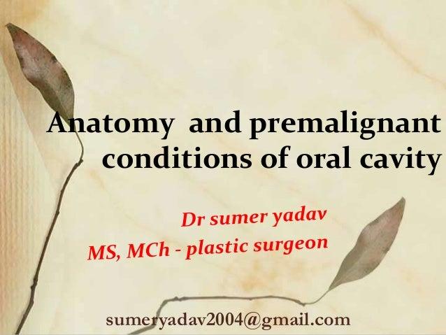 Anatomy and premalignant conditions of oral cavity sumeryadav2004@gmail.com