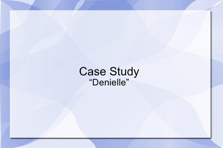 "Case Study "" Denielle"""