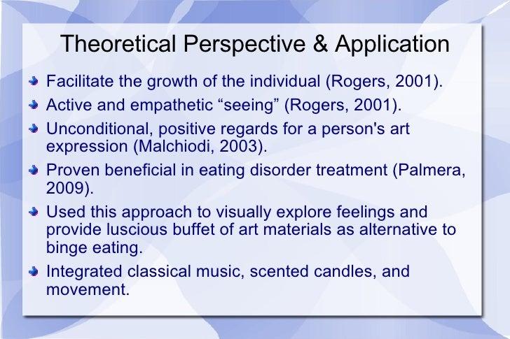 Theoretical Perspective & Application <ul><li>Facilitate the growth of the individual (Rogers, 2001). </li></ul><ul><li>Ac...