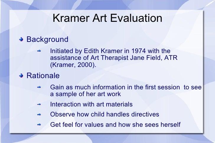 Kramer Art Evaluation <ul><li>Background </li></ul><ul><ul><li>Initiated by Edith Kramer in 1974 with the assistance of Ar...