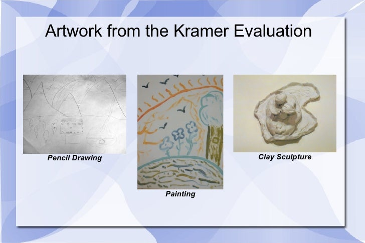 Artwork from the Kramer Evaluation Pencil Drawing Painting Clay Sculpture