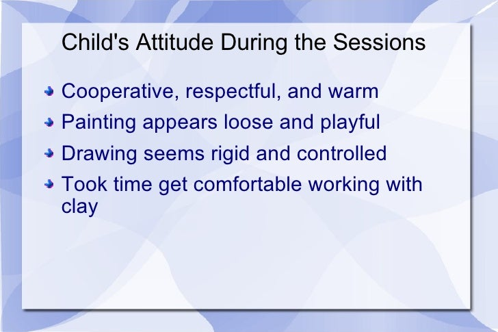 Child's Attitude During the Sessions <ul><li>Cooperative, respectful, and warm </li></ul><ul><li>Painting appears loose an...
