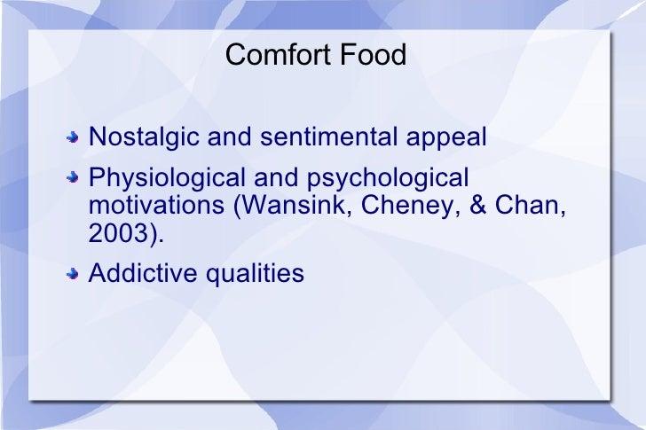 Comfort Food <ul><li>Nostalgic and sentimental appeal </li></ul><ul><li>Physiological and psychological  motivations (Wans...