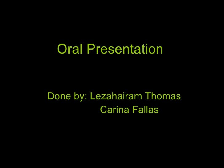 Oral Presentation Done by: Lezahairam Thomas Carina Fallas