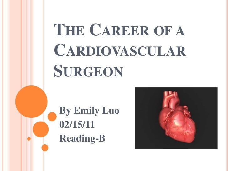The Career of a Cardiovascular Surgeon<br />By Emily Luo<br />02/15/11<br />Reading-B<br />