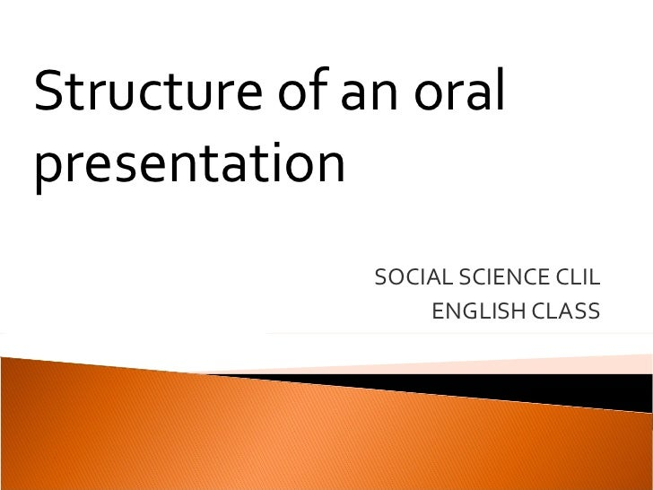 SOCIAL SCIENCE CLIL ENGLISH CLASS Structure of an oral presentation