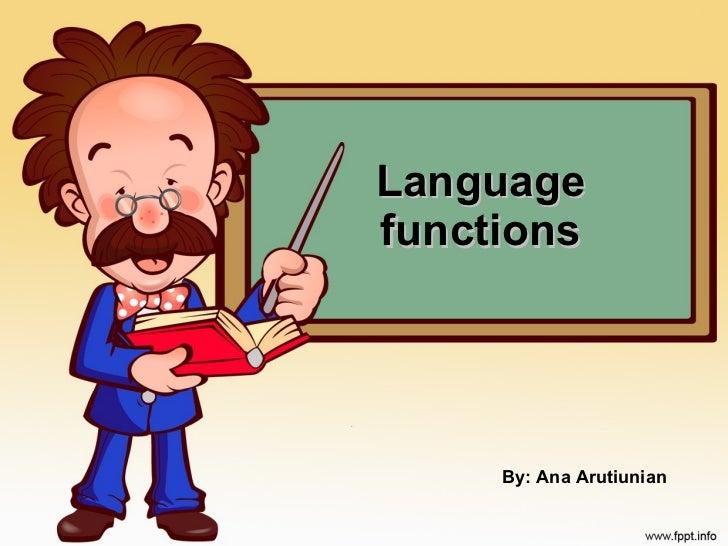 Language functions By: Ana Arutiunian