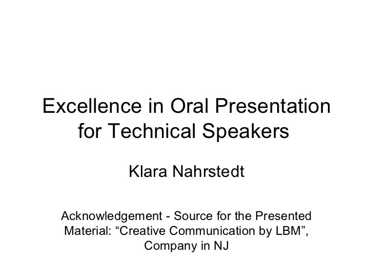 Excellence in Oral Presentation for Technical Speakers  Klara Nahrstedt Acknowledgement - Source for the Presented Materia...