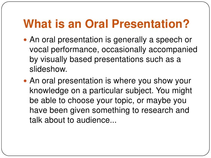 choosing information to include in an oral presentation Deciding what information to include in an oral presentation and how to organize that information can often be more stressful than actually giving the presentation anyone riddled with presentation anxiety should remember that the difficult part is already over once it comes time to present.