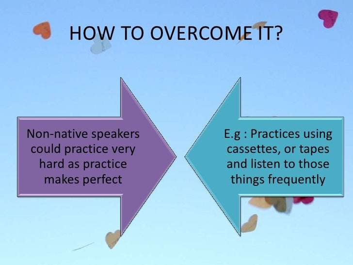 """nonnative speaker problem with pronunciation and to overcome the problem How to pronounce """"how may i help you likewise sometimes happening to me how can i overcome this problem pronunciation pronouns being a non-native speaker."""