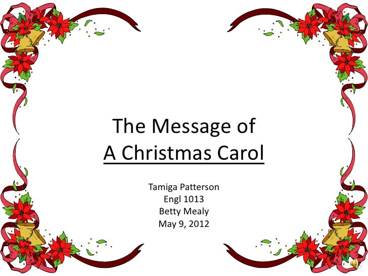 The Message ofA Christmas Carol    Tamiga Patterson       Engl 1013      Betty Mealy      May 9, 2012