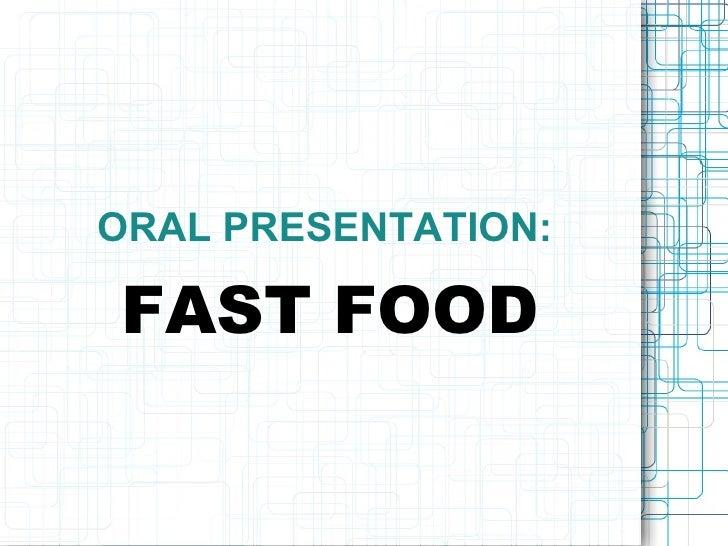 ORAL PRESENTATION:  FAST FOOD